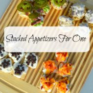 Stacked Appetizers For One- Steps for a Quick Dinner