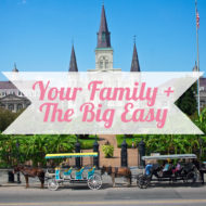 A Big, Fun Guide to a Family Big Easy Trip!
