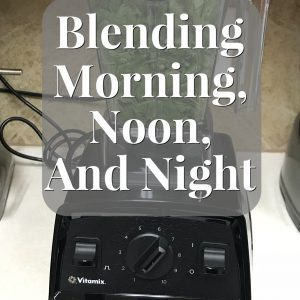 Blending Morning, Noon, and Night